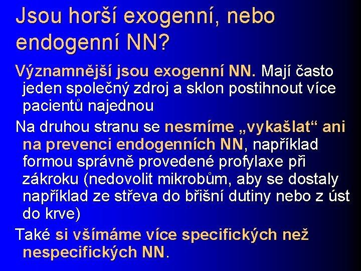 Jsou horší exogenní, nebo endogenní NN? Významnější jsou exogenní NN. Mají často jeden společný