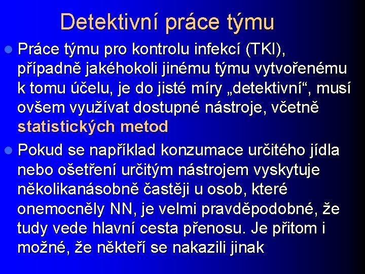 Detektivní práce týmu l Práce týmu pro kontrolu infekcí (TKI), případně jakéhokoli jinému týmu