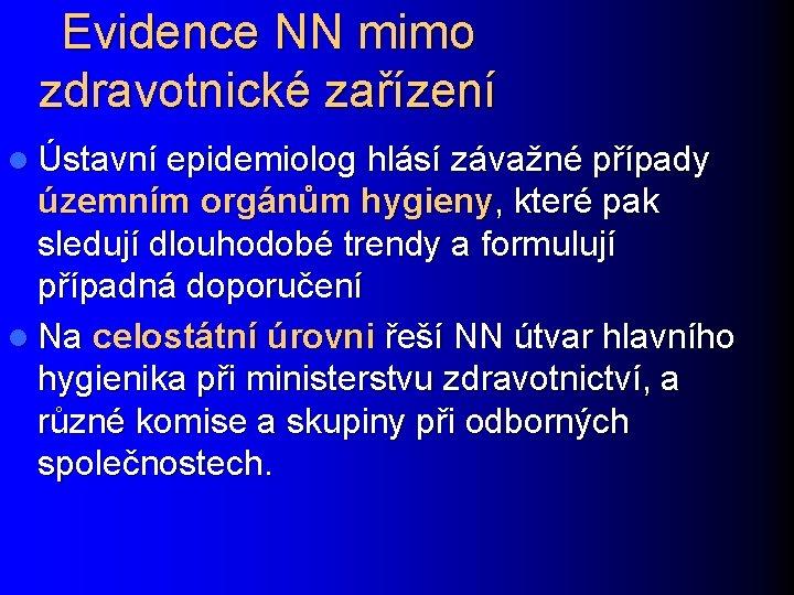 Evidence NN mimo zdravotnické zařízení l Ústavní epidemiolog hlásí závažné případy územním orgánům hygieny,