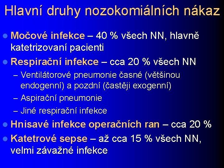 Hlavní druhy nozokomiálních nákaz l Močové infekce – 40 % všech NN, hlavně katetrizovaní