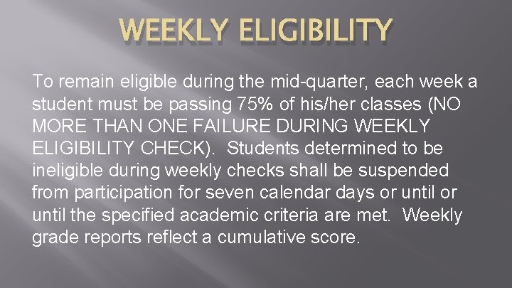 WEEKLY ELIGIBILITY To remain eligible during the mid-quarter, each week a student must be