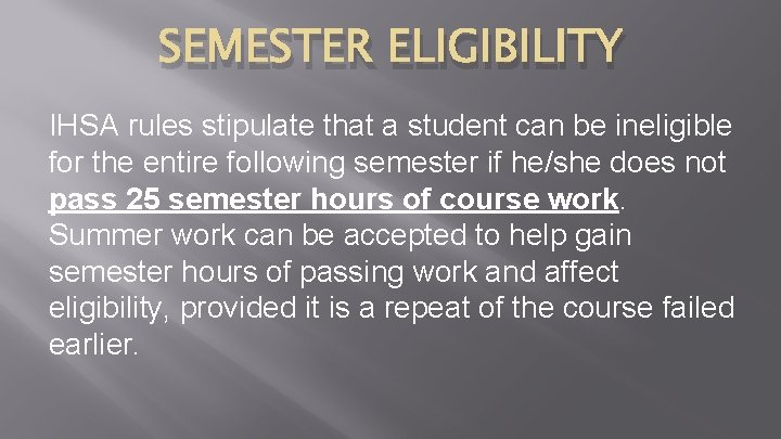 SEMESTER ELIGIBILITY IHSA rules stipulate that a student can be ineligible for the entire