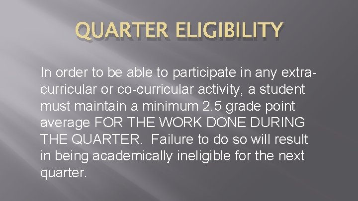 QUARTER ELIGIBILITY In order to be able to participate in any extracurricular or co-curricular
