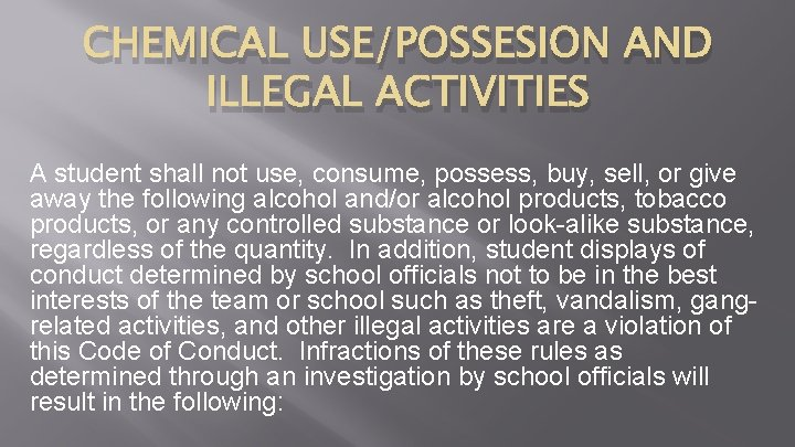 CHEMICAL USE/POSSESION AND ILLEGAL ACTIVITIES A student shall not use, consume, possess, buy, sell,