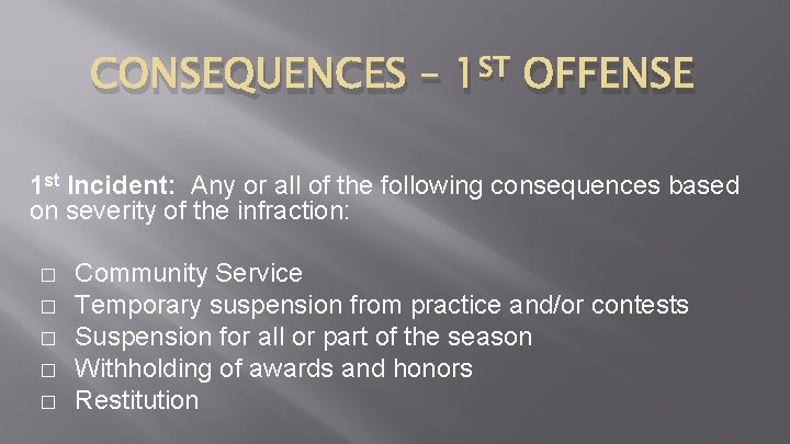CONSEQUENCES – 1 ST OFFENSE 1 st Incident: Any or all of the following