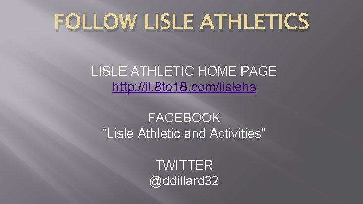 FOLLOW LISLE ATHLETICS LISLE ATHLETIC HOME PAGE http: //il. 8 to 18. com/lislehs FACEBOOK