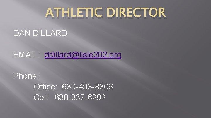 ATHLETIC DIRECTOR DAN DILLARD EMAIL: ddillard@lisle 202. org Phone: Office: 630 -493 -8306 Cell: