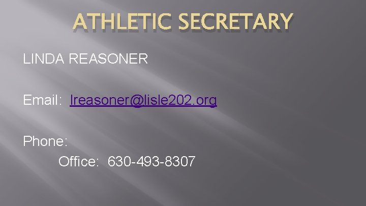 ATHLETIC SECRETARY LINDA REASONER Email: lreasoner@lisle 202. org Phone: Office: 630 -493 -8307