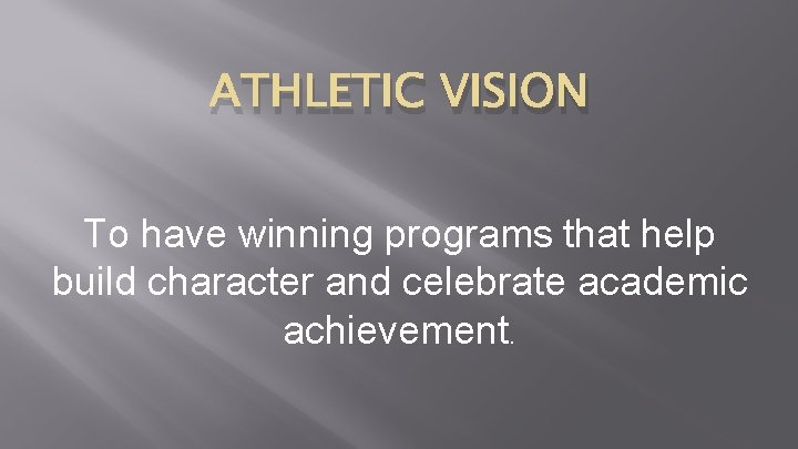 ATHLETIC VISION To have winning programs that help build character and celebrate academic achievement.
