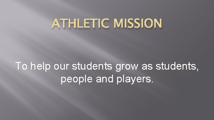 ATHLETIC MISSION To help our students grow as students, people and players.