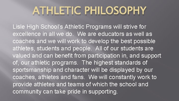 ATHLETIC PHILOSOPHY Lisle High School's Athletic Programs will strive for excellence in all we