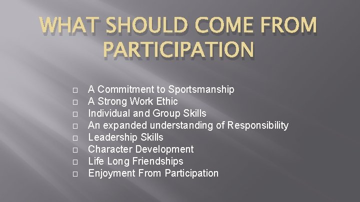 WHAT SHOULD COME FROM PARTICIPATION � � � � A Commitment to Sportsmanship A