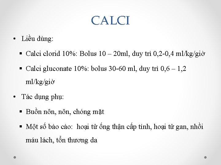CALCI • Liều dùng: § Calci clorid 10%: Bolus 10 – 20 ml, duy