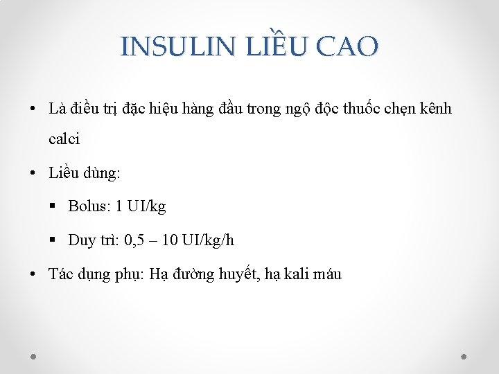 INSULIN LIỀU CAO • Là điều trị đặc hiệu hàng đầu trong ngộ độc