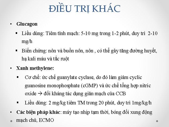 ĐIỀU TRỊ KHÁC • Glucagon § Liều dùng: Tiêm tĩnh mạch: 5 -10 mg