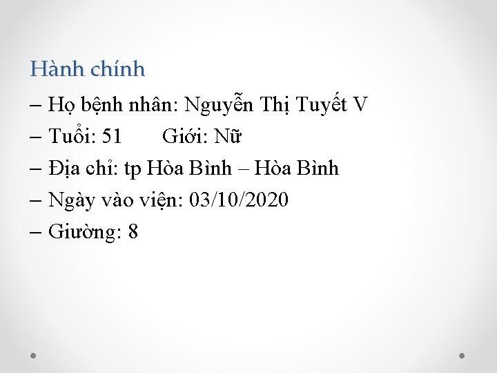 Hành chính - Họ bệnh nhân: Nguyễn Thị Tuyết V - Tuổi: 51 Giới: