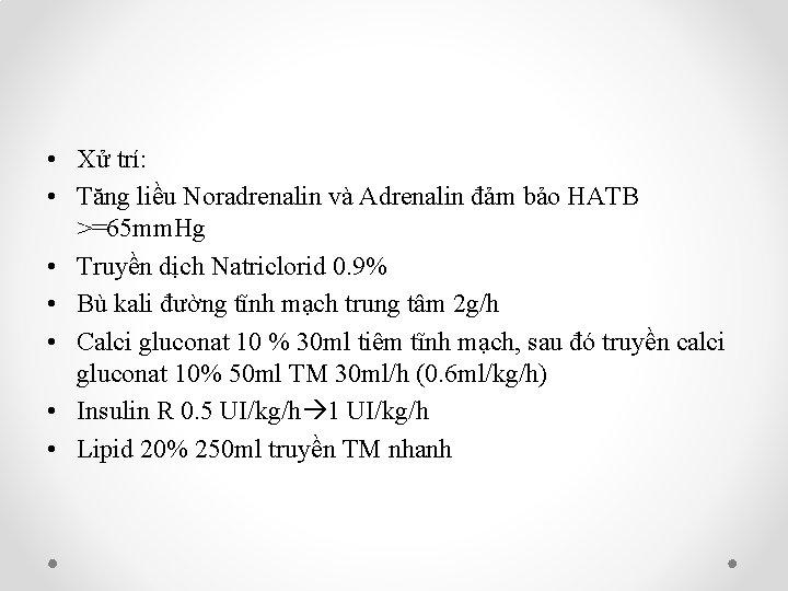 • Xử trí: • Tăng liều Noradrenalin và Adrenalin đảm bảo HATB >=65