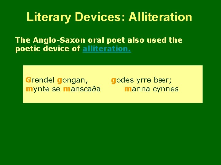 Literary Devices: Alliteration The Anglo-Saxon oral poet also used the poetic device of alliteration.
