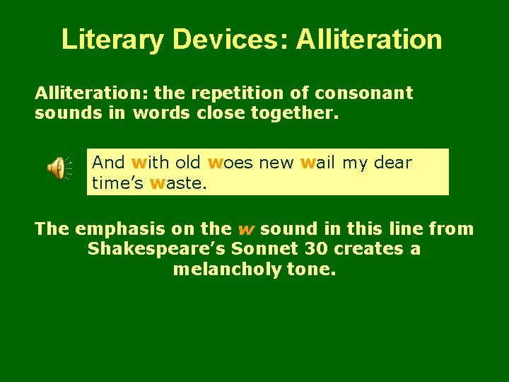 Literary Devices: Alliteration: the repetition of consonant sounds in words close together. And with