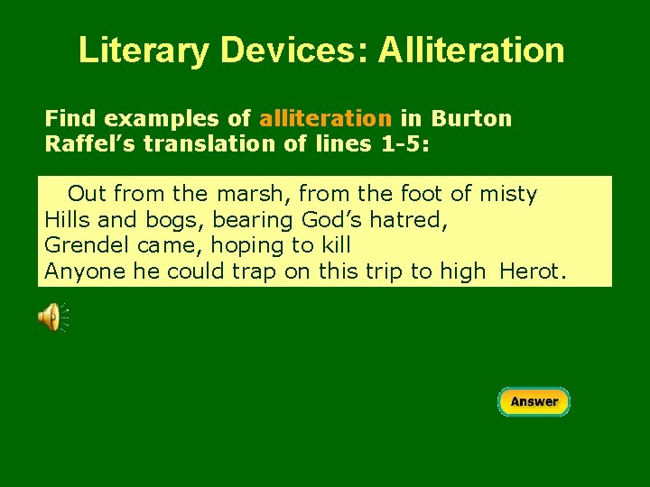 Literary Devices: Alliteration Find examples of alliteration in Burton Raffel's translation of lines 1