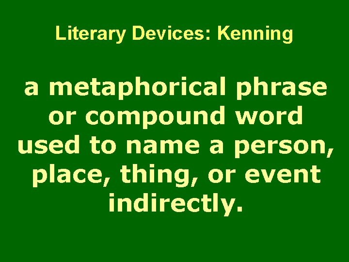 Literary Devices: Kenning a metaphorical phrase or compound word used to name a person,