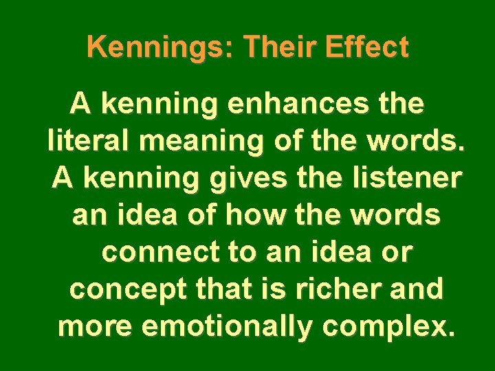 Kennings: Their Effect A kenning enhances the literal meaning of the words. A kenning