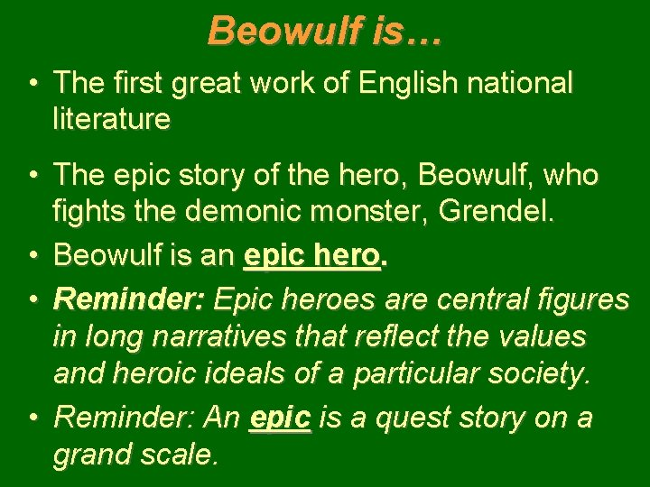 Beowulf is… • The first great work of English national literature • The epic