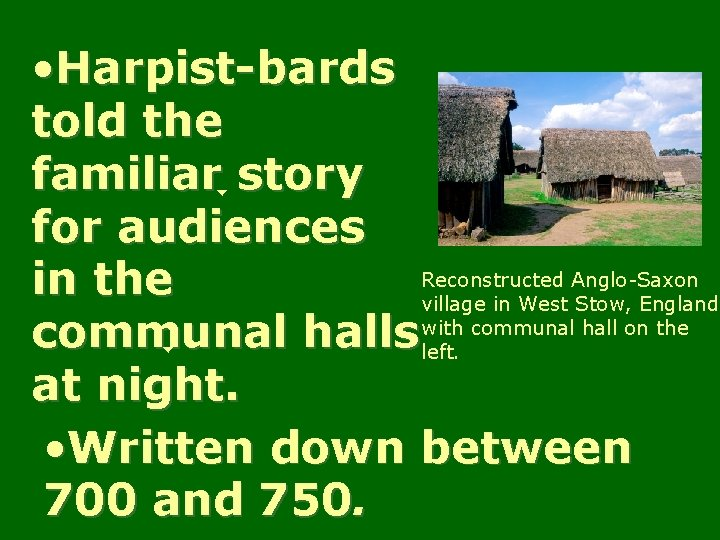 • Harpist-bards told the familiar story for audiences Reconstructed Anglo-Saxon in the village