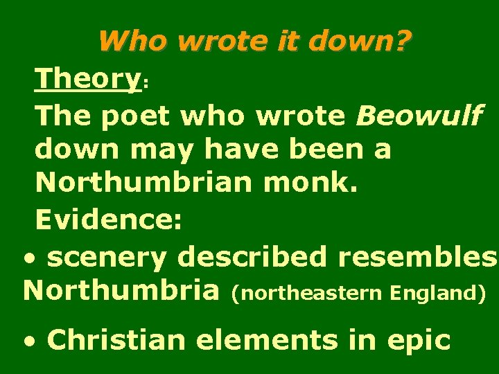 Who wrote it down? Theory: The poet who wrote Beowulf down may have been