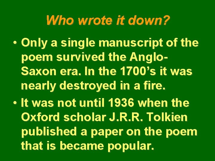 Who wrote it down? • Only a single manuscript of the poem survived the