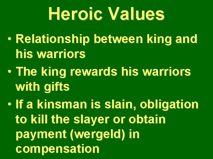 Heroic Values • Relationship between king and his warriors • The king rewards his