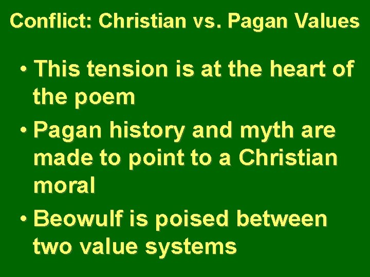 Conflict: Christian vs. Pagan Values • This tension is at the heart of the