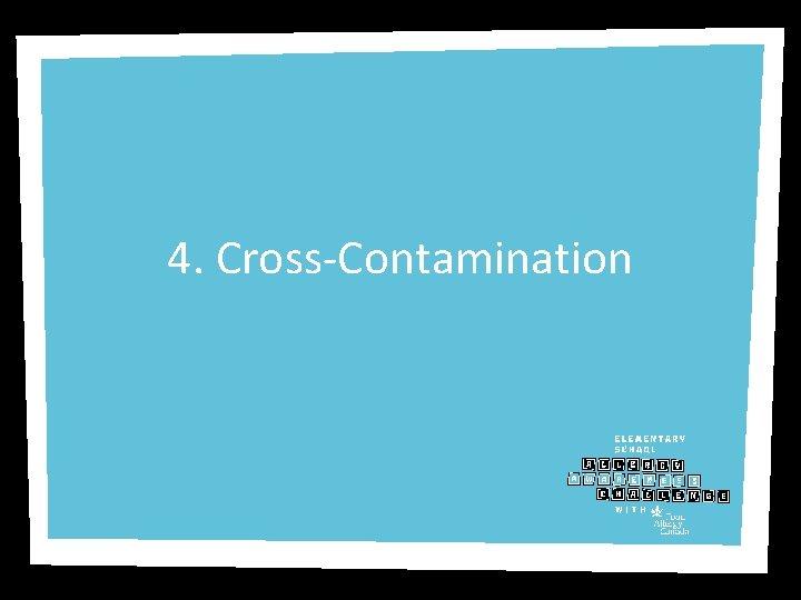 4. Cross-Contamination