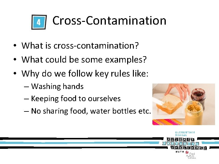 Cross-Contamination • What is cross-contamination? • What could be some examples? • Why do