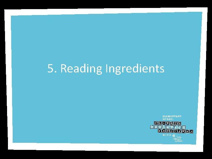 5. Reading Ingredients