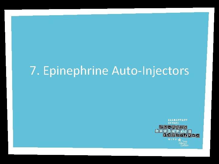7. Epinephrine Auto-Injectors