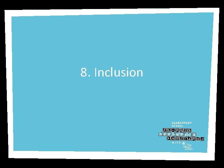 8. Inclusion