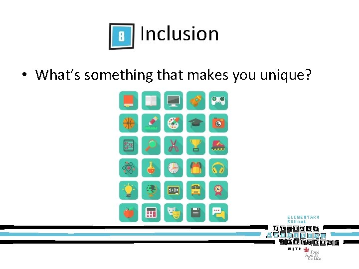Inclusion • What's something that makes you unique?