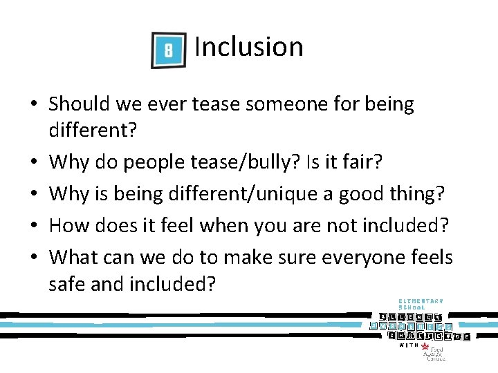 Inclusion • Should we ever tease someone for being different? • Why do people