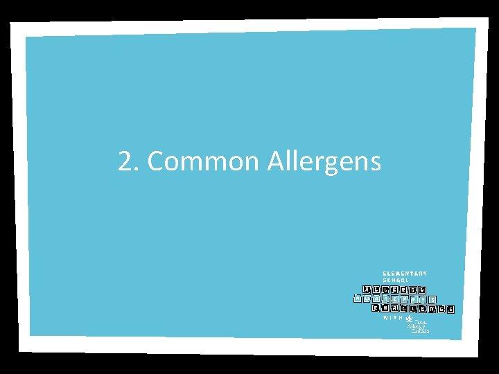2. Common Allergens