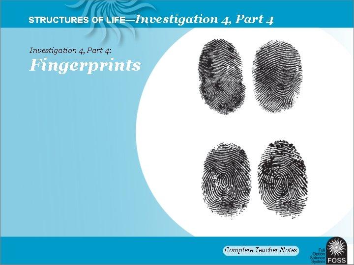STRUCTURES OF LIFE—Investigation 4, Part 4: Fingerprints Complete Teacher Notes