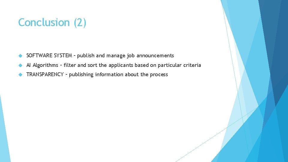 Conclusion (2) SOFTWARE SYSTEM – publish and manage job announcements AI Algorithms – filter