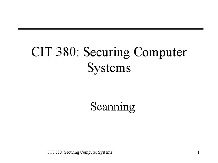 CIT 380: Securing Computer Systems Scanning CIT 380: Securing Computer Systems 1