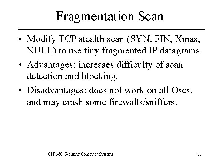 Fragmentation Scan • Modify TCP stealth scan (SYN, FIN, Xmas, NULL) to use tiny
