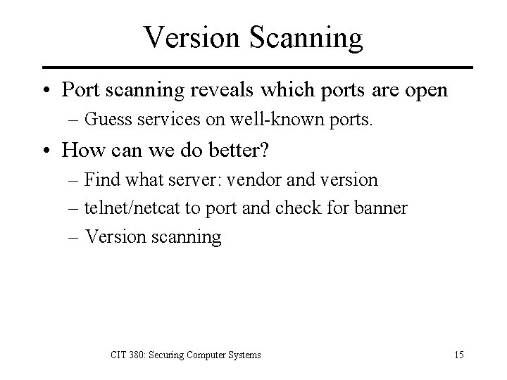 Version Scanning • Port scanning reveals which ports are open – Guess services on