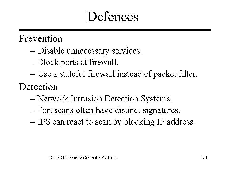 Defences Prevention – Disable unnecessary services. – Block ports at firewall. – Use a