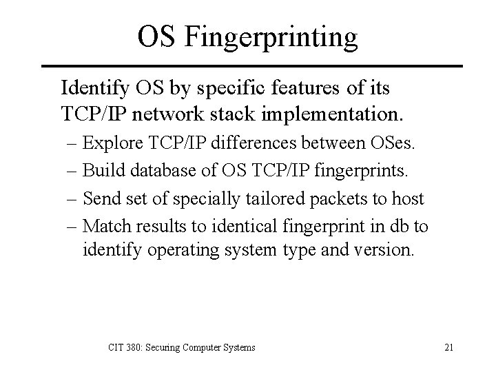 OS Fingerprinting Identify OS by specific features of its TCP/IP network stack implementation. –