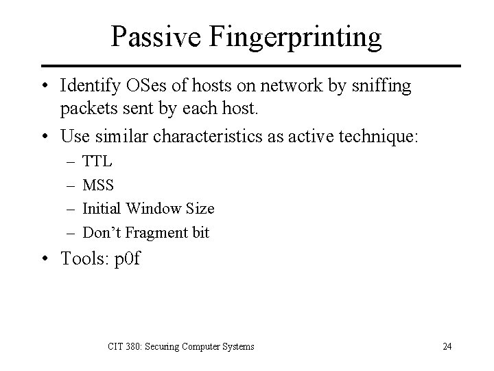 Passive Fingerprinting • Identify OSes of hosts on network by sniffing packets sent by