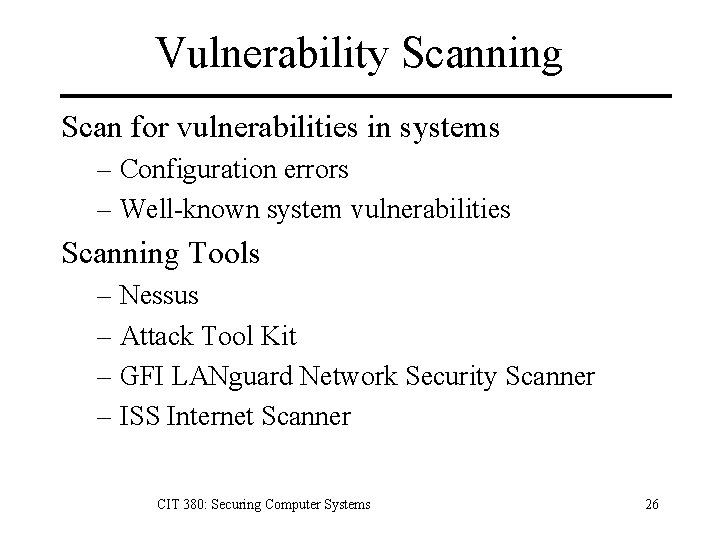 Vulnerability Scanning Scan for vulnerabilities in systems – Configuration errors – Well-known system vulnerabilities