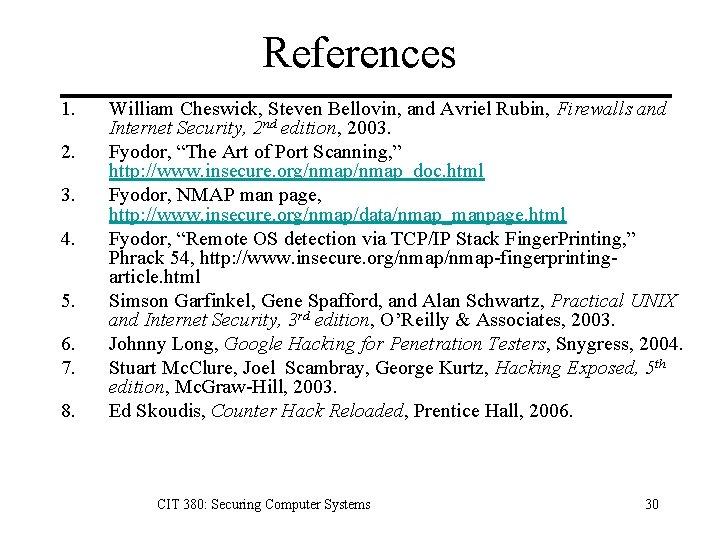 References 1. 2. 3. 4. 5. 6. 7. 8. William Cheswick, Steven Bellovin, and